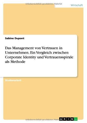 Das Management von Vertrauen in Unternehmen. Ein Vergleich zwischen Corporate Identity und Vertrauensspirale als Methode by Sabine Dupont (2013-10-26)