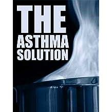 The Asthma Solution (Asthma Treatment, Asthma Remedy Book 1) (English Edition)