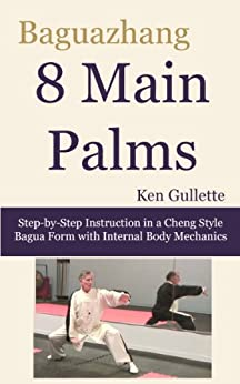 Baguazhang 8 Main Palms: Step-by-Step Instruction in a Cheng Style Bagua Form with Internal Body Mechanics (English Edition) de [Gullette, Ken]