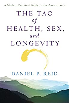 The Tao Of Health, Sex, and Longevity: A Modern Practical Guide to the Ancient Way (English Edition) par [Reid, Daniel]