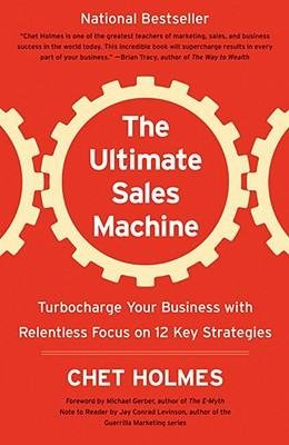 [ The Ultimate Sales Machine: Turbocharge Your Business with Relentless Focus on 12 Key Strategies Holmes, Chet ( Author ) ] { Paperback } 2008