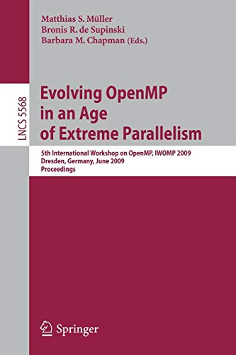 Evolving OpenMP in an Age of Extreme Parallelism: 5th International Workshop on OpenMP, IWOMP 2009, Dresden, Germany, June 3-5, 2009 Proceedings (Lecture Notes in Computer Science, Band 5568)