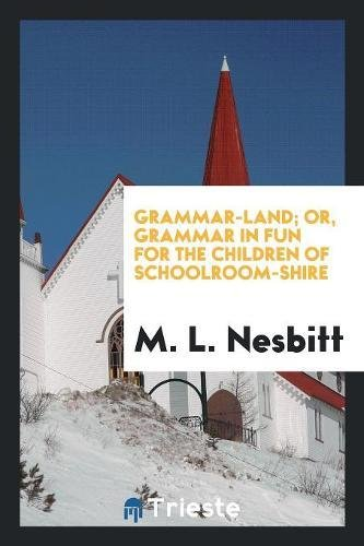 Grammar-Land; Or, Grammar in Fun for the Children of Schoolroom-Shire