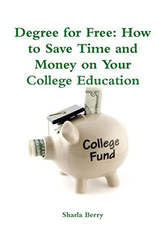degree-for-free-how-to-save-time-and-money-on-your-college-education-by-sharla-berry-2013-12-26