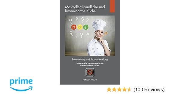 Mastzellenfreundliche und histaminarme Küche: Diätanleitung und ...