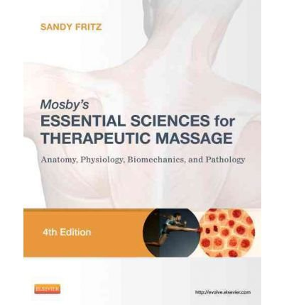 By Sandy Fritz ( Author ) [ Mosby's Essential Sciences for Therapeutic Massage: Anatomy, Physiology, Biomechanics, and Pathology Mosby's Essential Sciences for Therapeutic Massage By Apr-2012 Paperback