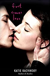 First Comes Love by Katie Kacvinsky (2012-05-08)