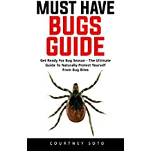 Must Have Bugs Guide: Get Ready For Bug Season - The Ultimate Guide To Naturally Protect Yourself From Bug Bites! (English Edition)
