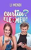 Curtiu? Ele é meu! (Portuguese Edition)