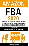 Amazon FBA 2020: A Complete Guide on How to Start a Successful Online Business and Make Passive Income Selling on Amazon: Make Money Online and Work from Home