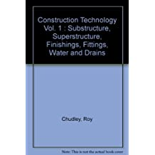 Construction Technology Vol. 1 : Substructure, Superstructure, Finishings, Fittings, Water and Drains