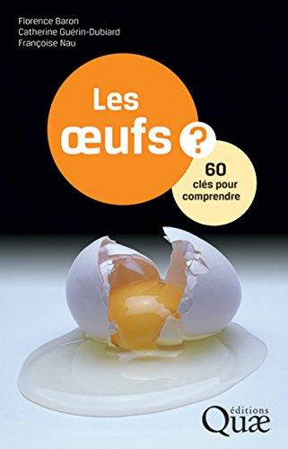 Les oeufs: 60 clés pour comprendre par Françoise Nau, Catherine Guérin-Dubiard, Florence Baron