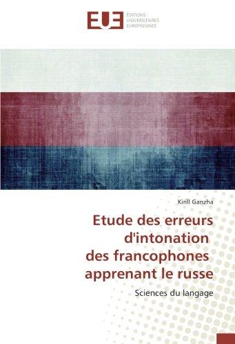 Etude des erreurs d'intonation des francophones apprenant le russe: Sciences du langage par Kirill Ganzha
