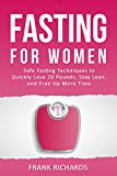 Fasting For Women: Safe Fasting Techniques to Quickly Lose 20 Pounds, Stay Lean, and Free Up More Time (Intermittent Fasting, Intermittent Fasting For Women, Fasting for Weight Loss, Fasting Diet)