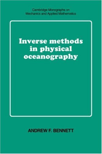 Inverse Methods in Physical Oceanography (Cambridge Monographs on Mechanics) by Andrew F. Bennett (1992-07-31)