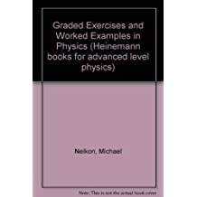 Graded Exercises and Worked Examples in Physics (Heinemann books for advanced level physics)
