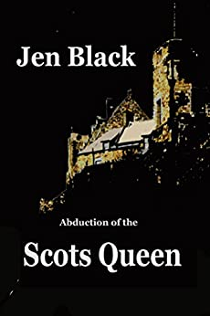 Abduction of the Scots Queen by [Black, Jen]