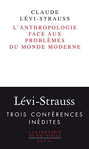 L'Anthropologie face aux problèmes du monde moderne par Claude Lévi-Strauss