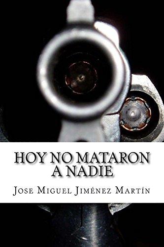 Hoy no mataron a nadie eBook: Martín, Jose Miguel Jiménez: Amazon ...