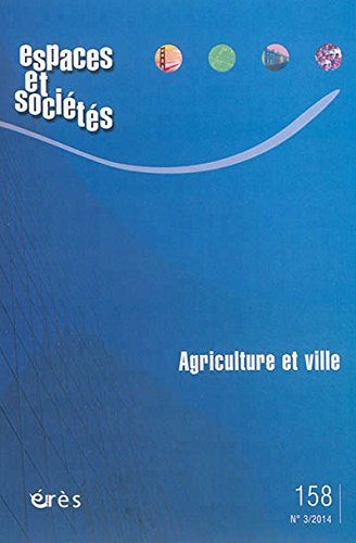Espaces et sociétés, N° 158, Juillet 2014 : Agriculture et ville par Leïla Kebir