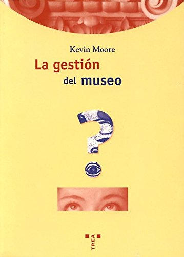La gestión del museo (Biblioteconomía y Administración Cultural) por Kevin Moore