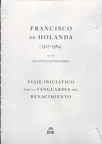 Francisco de Holanda (1517-1584) en su quinto centenario. Viaje iniciático por la vanguardia del Renacimiento.