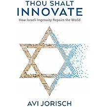 Thou Shalt Innovate: How Israeli Ingenuity Repairs the World (English Edition)