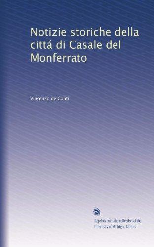 Notizie storiche della cittá di Casale del Monferrato (Italian Edition)