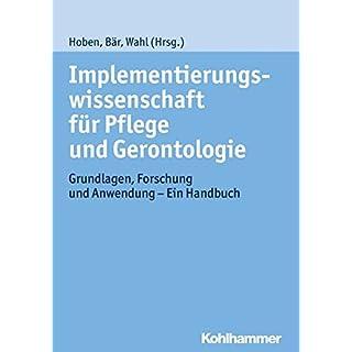 Implementierungswissenschaft für Pflege und Gerontologie: Grundlagen, Forschung und Anwendung - Ein Handbuch