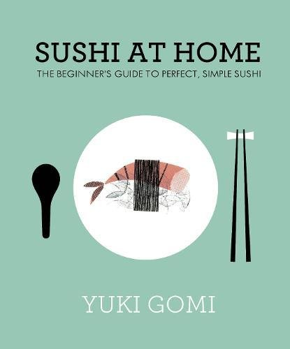 Sushi at Home: The Beginner's Guide to Perfect, Simple Sushi