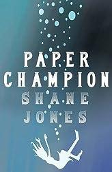 Paper Champion by Jones, Shane (2014) Paperback