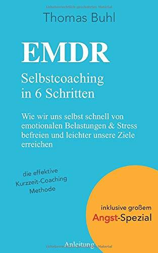 EMDR - Selbstcoaching in 6 Schritten: Wie wir uns selbst schnell von emotionalen Belastungen & Stress befreien und leichter unsere Ziele erreichen