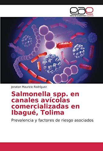 Salmonella spp. en canales avícolas comercializadas en Ibagué, Tolima: Prevalencia y factores de riesgo asociados por Jonatan Mauricio Rodríguez