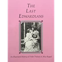 Last Edwardians: An Illustrated History of Violet Trefusis & Alice Keppel First edition by Phillips, John; Quennell, Peter and Sage, Lorna (Essays); Th (1985) Paperback