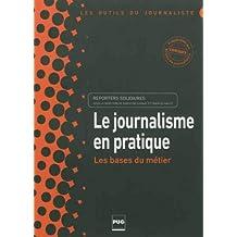 Le journalisme en pratique : Les bases du métier