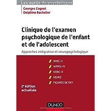 Clinique de l'examen psychologique de l'enfant et de l'adolescent - 2e éd.: Approches intégrative et neuropsychologique