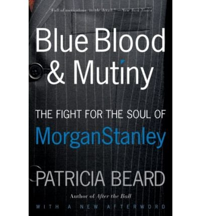 blue-blood-and-mutiny-the-fight-for-the-soul-of-morgan-stanley-author-patricia-beard-nov-2008