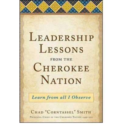 Leadership Lessons from the Cherokee Nation: Learn from All I Observe (Hardback) - Common