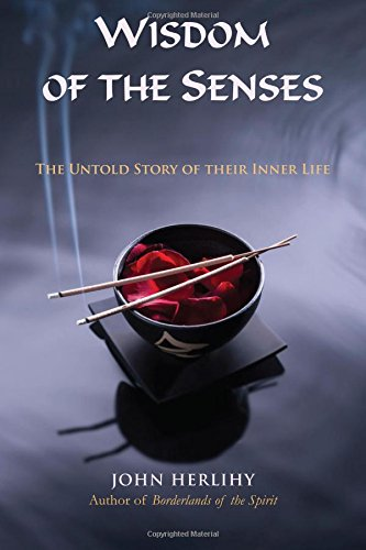 Wisdom of the Senses: The Untold Story of Their Inner Life