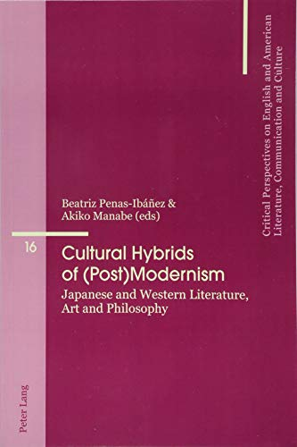 Cultural Hybrids of (Post)Modernism: Japanese and Western Literature, Art and Philosophy (Critical Perspectives on English and American Literature, Communication and Culture, Band 16)