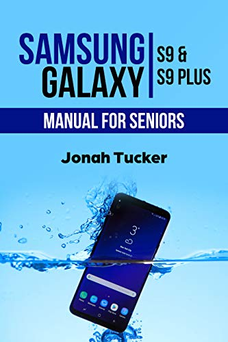 Samsung Galaxy S9 Manual For Seniors: The Comprehensive Guide For ...