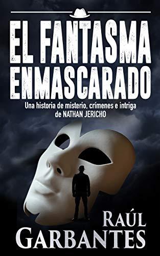 El Fantasma Enmascarado: Una historia de misterio, crímenes e intriga de Nathan Jericho por Raúl Garbantes