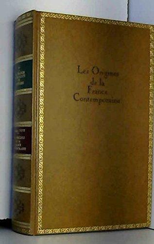 Les Origines de La France Contemporaine. Les Grands Monuments de l'Histoire. Tome 10 (Sous la direction de Pierre Gaxotte)