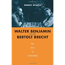 Walter Benjamin and Bertolt Brecht: The Story of a Friendship