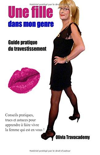 Une fille dans mon genre: Guide pratique du travestissement