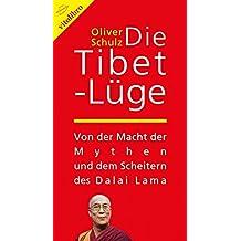 Die Tibet-Lüge: Von der Macht der Mythen und dem Scheitern des Dalai Lama