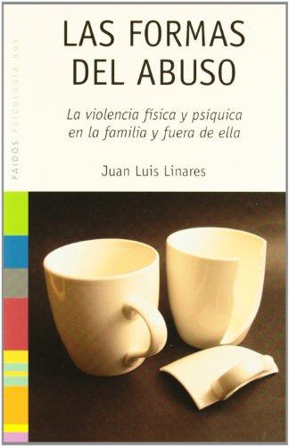 Las formas del abuso: La violencia física y psíquica en la familia y fuera de ella (Psicología Hoy) por Juan Luis Linares