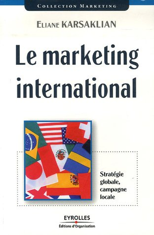 Le marketing international : Stratégie globale, campagne locale par Éliane Karsaklian