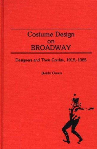 Designer Kostüm Broadway - Costume Design on Broadway: Designers and Their Credits, 1915-1985: Designers and Their Credits, 1915-85 - Bibliography (Bibliographies & Indexes in the Performing Arts, Band 5)