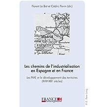 Les chemins de l'industrialisation en Espagne et en France: Les PME et le développement des territoires (XVIII e –XXI e siècles) (France contemporaine)